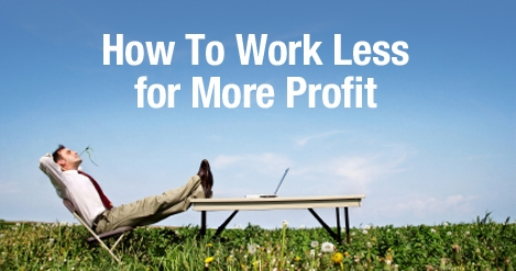 How_to_Work_Less_for_More_Profit.jpg