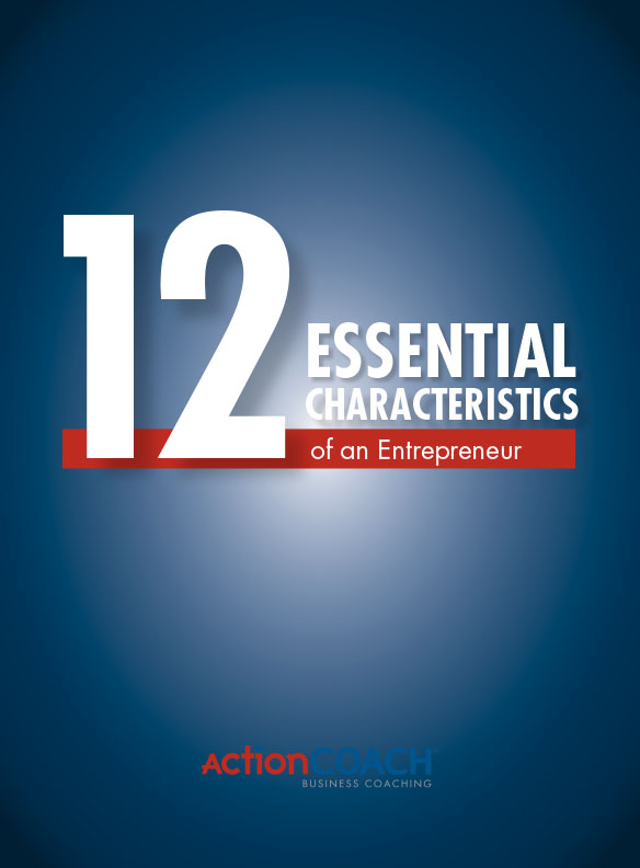 White Papers - ActionCOACH - 12 Essential Characteristics of an Entrepreneur